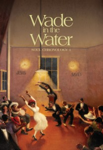 Wade in the Water Soul Chronology Volume 1 cover. Painting by Archibald Motley Jr. (1928).